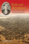Exile & Revolution Jose D Poyo Key West & Cuban Independence