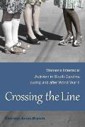 Crossing the Line: Women's Interracial Activism in South Carolina During and After World War II