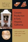 Ceramic Production in Early Hispanic California: Craft, Economy, and Trade on the Frontier of New Spain