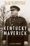 Kentucky Maverick: The Life and Adventures of Colonel George M. Chinn