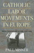 Catholic Labor Movements in Europe: Social Thought and Action, 1914-1965