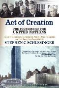 Act of Creation: The Founding of the United Nations a Story of Secret Agents Wartime Allies and Enemies and Their Quest for a Peaceful