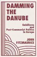 Damming the Danube: Gabcikovo/Nagymaros and Post-Communist Politics in Europe
