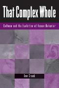 That Complex Whole: Culture and the Evolution of Human Behavior
