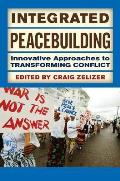 Integrated Peacebuilding Innovative Approaches to Transforming Conflict