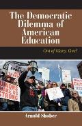 The Democratic Dilemma of American Education: Out of Many, One?