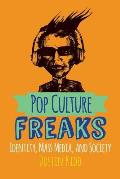 Pop Culture Freaks Identity Mass Media & Society