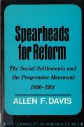 Spearheads for Reform The Social Settlements & the Progressive Movement 1890 1914