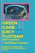 Green Cane & Juicy Flotsam Short Stories by Caribbean Women