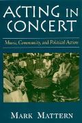 Acting in Concert Music Community & Political Action