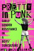 Pretty in Punk Girls Gender Resistance in a Boys Subculture