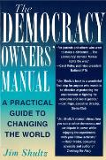 Democracy Owners Manual A Practical Guide to Changing the World