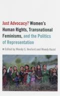 Just Advocacy?: Women's Human Rights, Transnational Feminisms, and the Politics of Representation