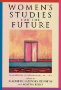 Women's Studies for the Future: Foundations, Interrogations, Politics