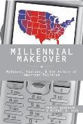 Millennial Makeover MySpace YouTube & the Future of American Politics