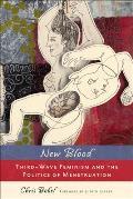 New Blood Third Wave Feminism & the Politics of Menstruation