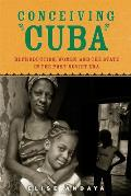 Conceiving Cuba Reproduction Women & The State In The Post Soviet Era