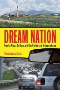 Dream Nation Puerto Rican Culture & the Fictions of Independence