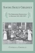Saving Sickly Children: The Tuberculosis Preventorium in American Life, 1909-1970
