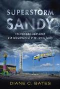 Superstorm Sandy: The Inevitable Destruction and Reconstruction of the Jersey Shore
