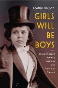 Girls Will Be Boys Cross Dressed Women Lesbians & American Cinema 1908 1934