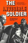 Invisible Soldier The Experience of the Black Soldier World War II