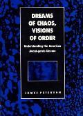 Dreams of Chaos Visions of Order Understanding the American Avante Garde Cinema