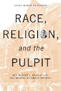 Race, Religion, and the Pulpit: REV. Robert L. Bradby and the Making of Urban Detroit