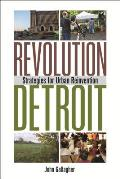 Revolution Detroit Strategies For Urban Reinvention