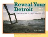 Reveal your Detroit; an intimate look at a great American city