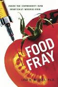 Food Fray Inside the Controversy Over Genetically Modified Food