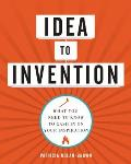 Idea to Invention What You Need to Know to Cash in on Your Inspiration