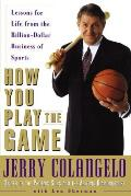 How You Play the Game: Lessons for Life Fromthe Billion-Dollar Business of Sports