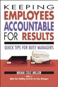 Keeping Employees Accountable for Results Quick Tips for Busy Managers