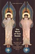 The Work of Your Hands: Prayers for Ordinary and Extraordinary Moments of Grace