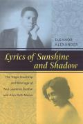 Lyrics of Sunshine and Shadow: The Tragic Courtship and Marriage of Paul Laurence Dunbar and Alice Ruth Moore: A History of Love and Violence Among t
