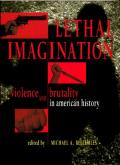 Lethal Imagination Violence & Brutality in American History