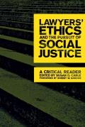 Lawyers Ethics & the Pursuit of Social Justice A Critical Reader