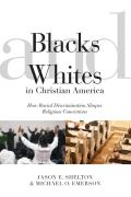 Blacks and Whites in Christian America: How Racial Discrimination Shapes Religious Convictions