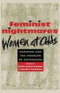 Feminist Nightmares Women at Odds Feminism & the Problems of Sisterhood