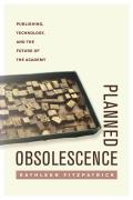 Planned Obsolescence: Publishing, Technology, and the Future of the Academy