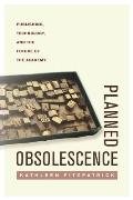 Planned Obsolescence Publishing Technology & the Future of the Academy