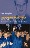 Modern Romania The End of Communism the Failure of Democratic Reform & the Theft of a Nation