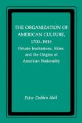 Organization of American Culture 1700 1900 Private Institutions Elites & the Origins of American Nationality