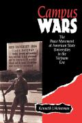 Campus Wars The Peace Movement at American State Universities in the Vietnam Era