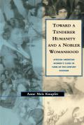 Toward a Tenderer Humanity and a Nobler Womanhood: African American Women's Clubs in Turn-Of-The-Century Chicago