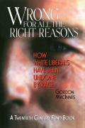 Wrong for All the Right Reasons: How White Liberals Have Been Undone by Race