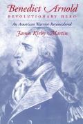 Benedict Arnold Revolutionary Hero An American Warrior Reconsidered