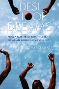 Desi Hoop Dreams Pickup Basketball & The Making Of Asian American Masculinity