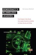 Democracy's Blameless Leaders: From Dresden to Abu Ghraib, How Leaders Evade Accountability for Abuse, Atrocity, and Killing